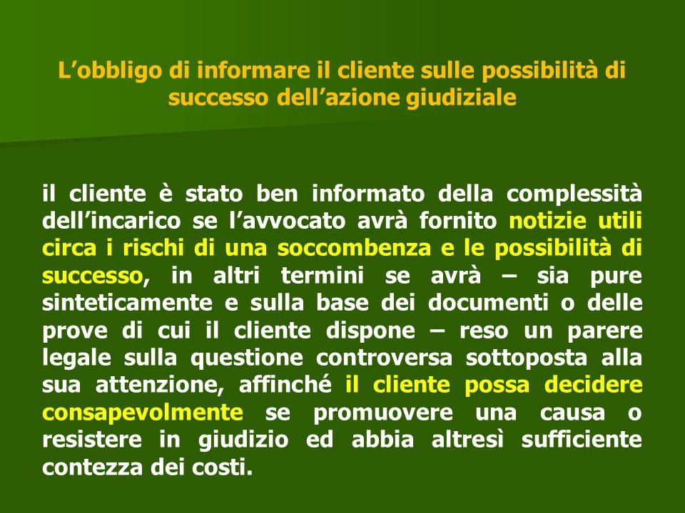 L'obbligo di informare il cliente sulle possibilità di successo dell'azione giudiziale il cliente è stato ben informato della complessità dell'incaric