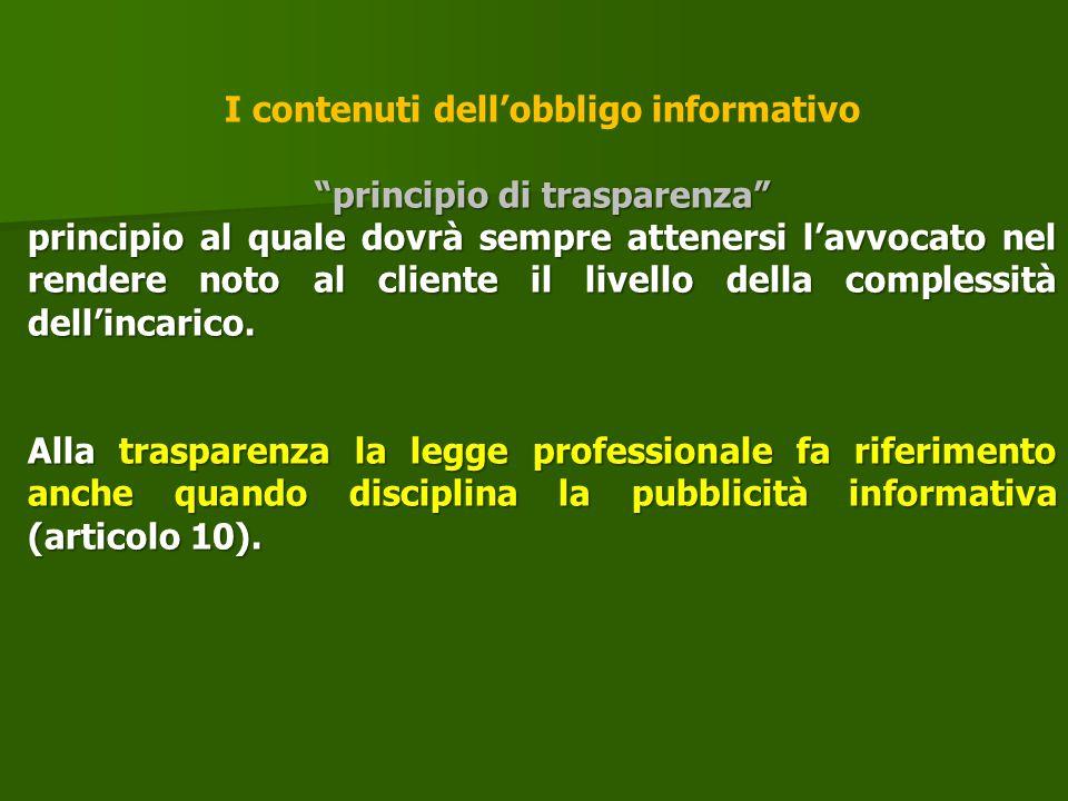 """I contenuti dell'obbligo informativo """"principio di trasparenza"""" principio al quale dovrà sempre attenersi l'avvocato nel rendere noto al cliente il li"""