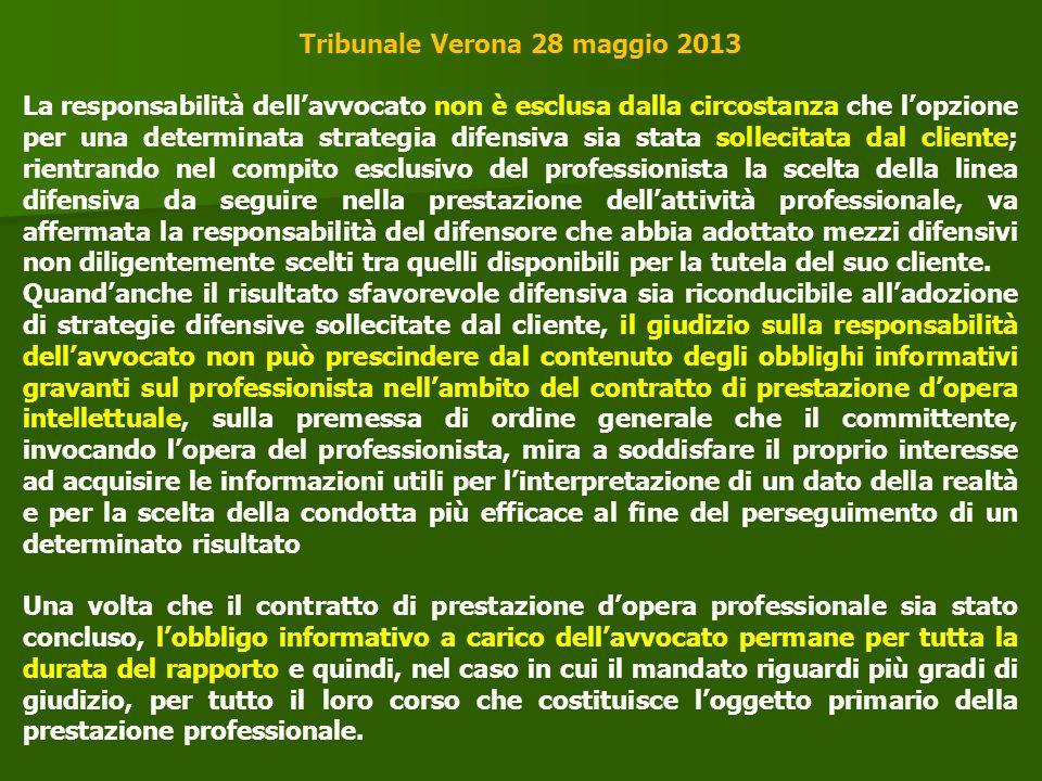 Tribunale Verona 28 maggio 2013 La responsabilità dell'avvocato non è esclusa dalla circostanza che l'opzione per una determinata strategia difensiva