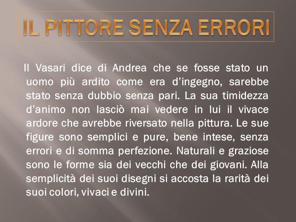 Andrea Del Sarto venne definito dal Vasari, che ne fu allievo di figure semplici, bene intese e senza errori, in tutti i conti di somma perfezione .