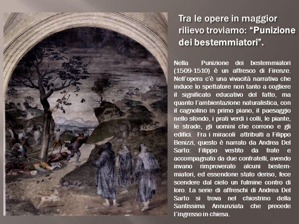 """Tra le opere in maggior rilievo troviamo: """"Punizione dei bestemmiatori"""". Nella Punizione dei bestemmiatori (1509-1510) è un affresco di Firenze. Nell'"""