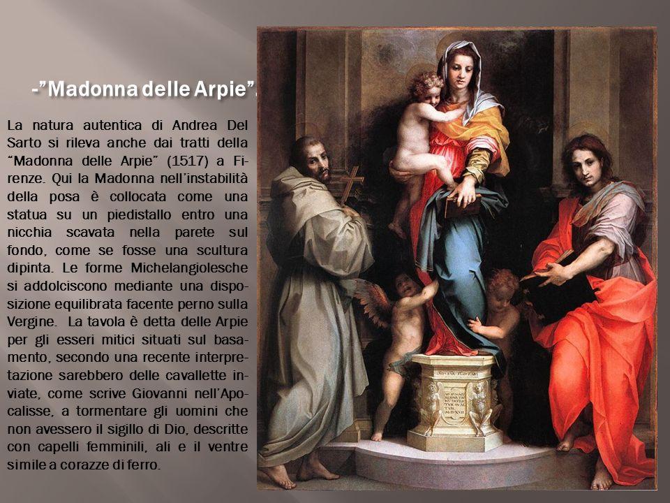 """-""""Madonna delle Arpie"""". La natura autentica di Andrea Del Sarto si rileva anche dai tratti della """"Madonna delle Arpie"""" (1517) a Fi- renze. Qui la Mado"""
