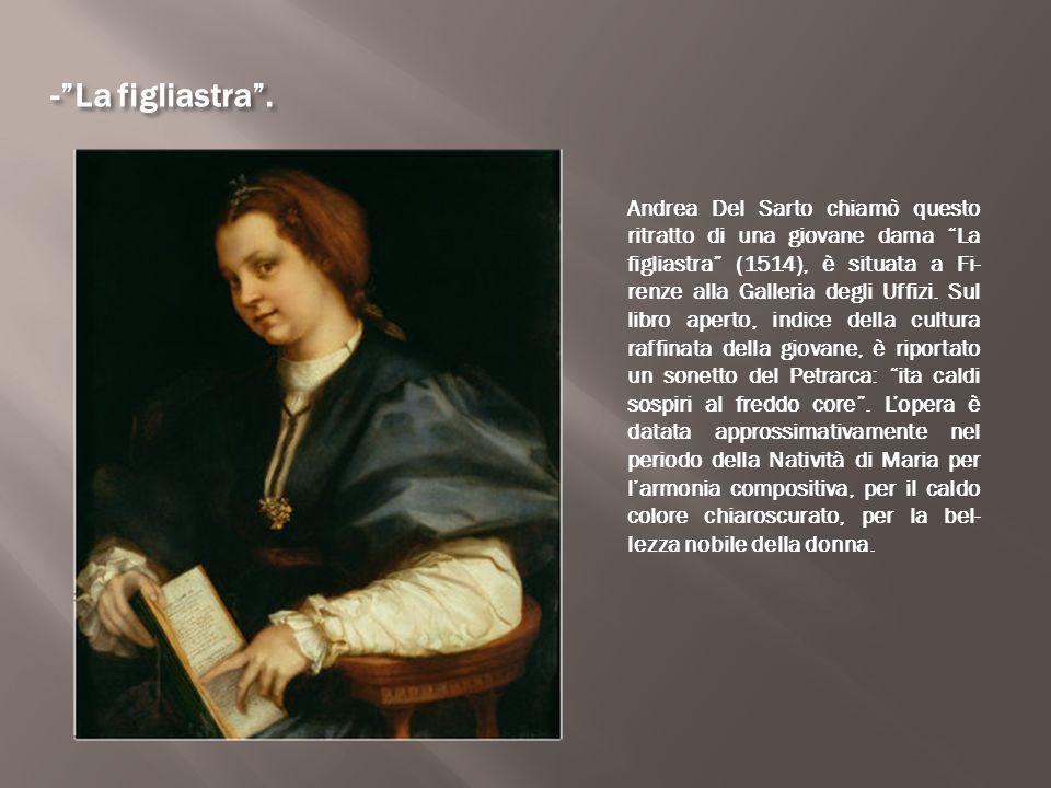 """-""""La figliastra"""". Andrea Del Sarto chiamò questo ritratto di una giovane dama """"La figliastra"""" (1514), è situata a Fi- renze alla Galleria degli Uffizi"""