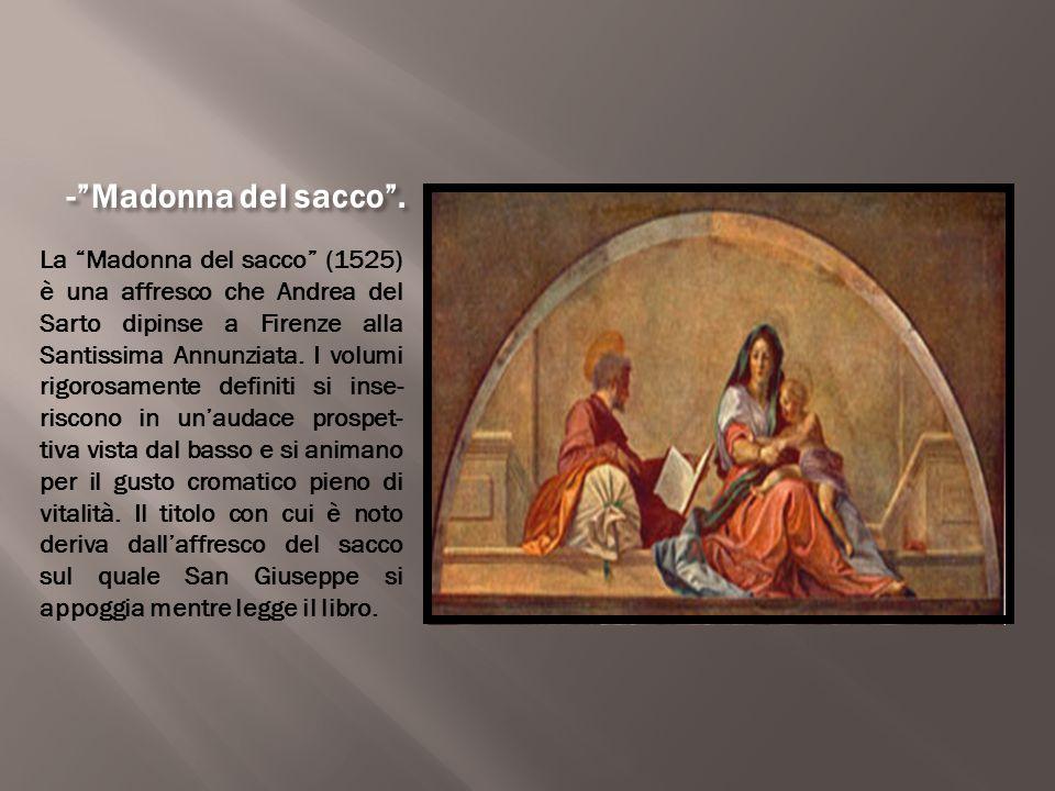 """-""""Madonna del sacco"""". La """"Madonna del sacco"""" (1525) è una affresco che Andrea del Sarto dipinse a Firenze alla Santissima Annunziata. I volumi rigoros"""