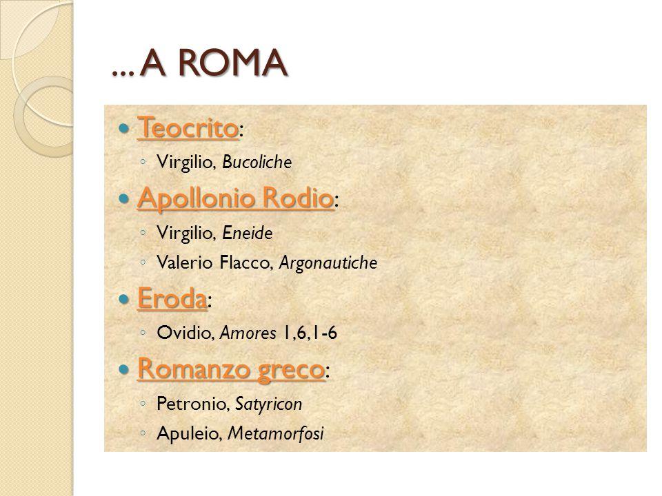 ... A ROMA Teocrito Teocrito : ◦ Virgilio, Bucoliche Apollonio Rodio Apollonio Rodio : ◦ Virgilio, Eneide ◦ Valerio Flacco, Argonautiche Eroda Eroda :
