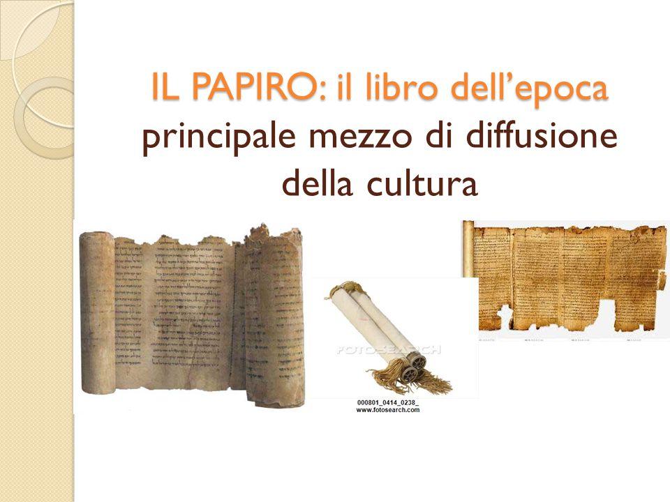 IL PAPIRO: il libro dell'epoca IL PAPIRO: il libro dell'epoca principale mezzo di diffusione della cultura