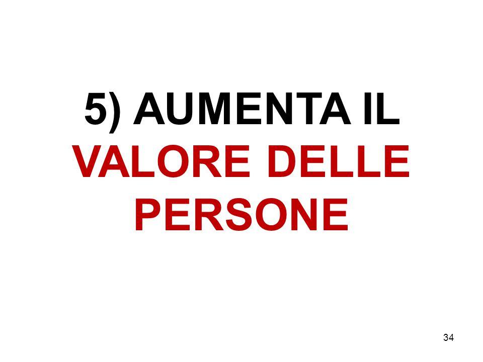5) AUMENTA IL VALORE DELLE PERSONE 34