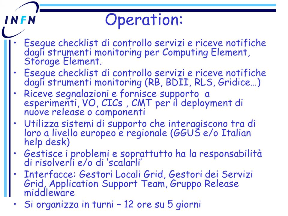 Operation: Esegue checklist di controllo servizi e riceve notifiche dagli strumenti monitoring per Computing Element, Storage Element. Esegue checklis