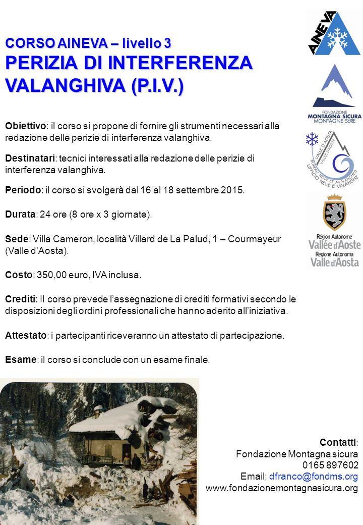 Contatti: Fondazione Montagna sicura 0165 897602 Email: dfranco@fondms.org www.fondazionemontagnasicura.org CORSO AINEVA – livello 3 PERIZIA DI INTERF