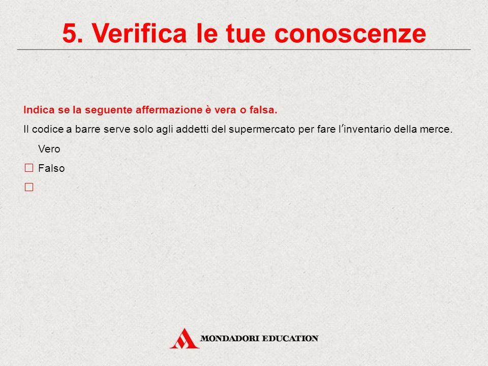 Indica se la seguente affermazione è vera o falsa. Il termine di conservazione indica la data in cui il prodotto è stato confezionato. Vero Falso 5. V
