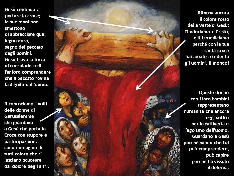 Riconosciamo i volti delle donne di Gerusalemme che guardano a Gesù che porta la Croce con stupore e partecipazione: sono immagine di tutti coloro che