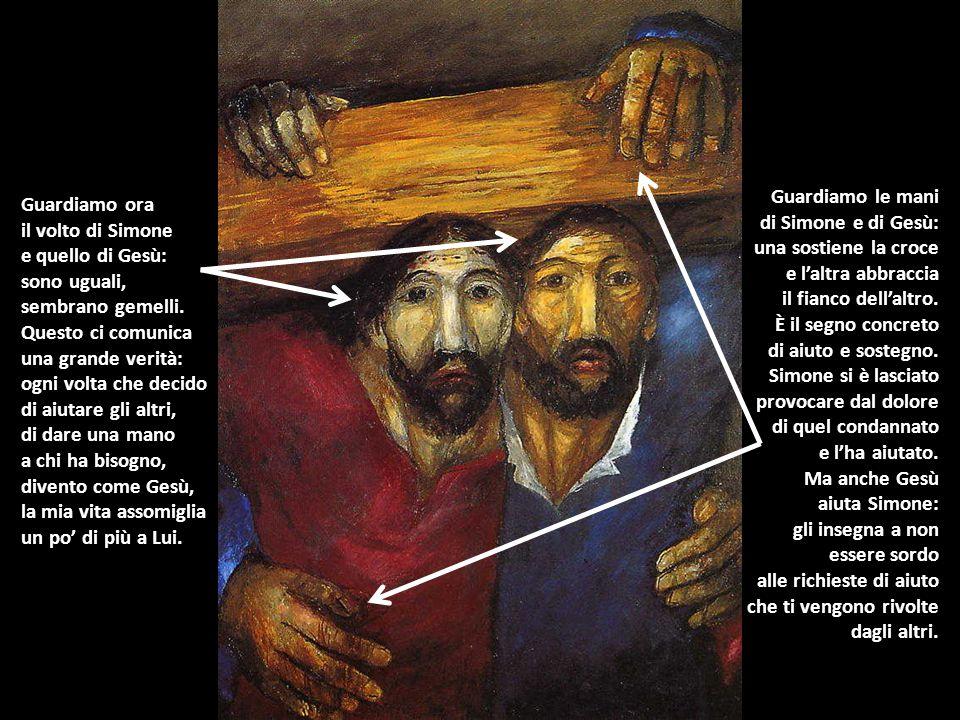 Guardiamo le mani di Simone e di Gesù: una sostiene la croce e l'altra abbraccia il fianco dell'altro. È il segno concreto di aiuto e sostegno. Simone