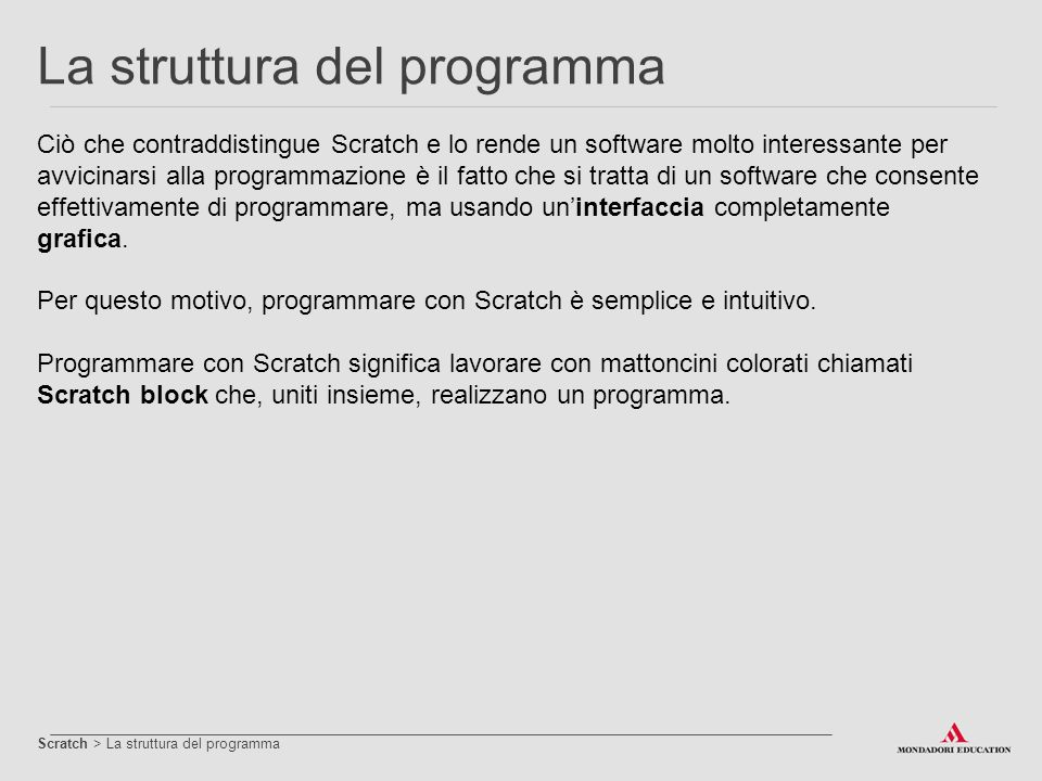 Ciò che contraddistingue Scratch e lo rende un software molto interessante per avvicinarsi alla programmazione è il fatto che si tratta di un software