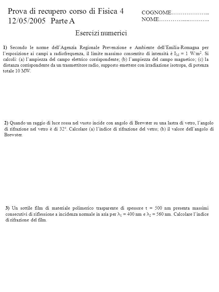 Esercizi numerici 1) Secondo le norme dell'Agenzia Regionale Prevenzione e Ambiente dell'Emilia-Romagna per l'esposizione ai campi a radiofrequenza, i