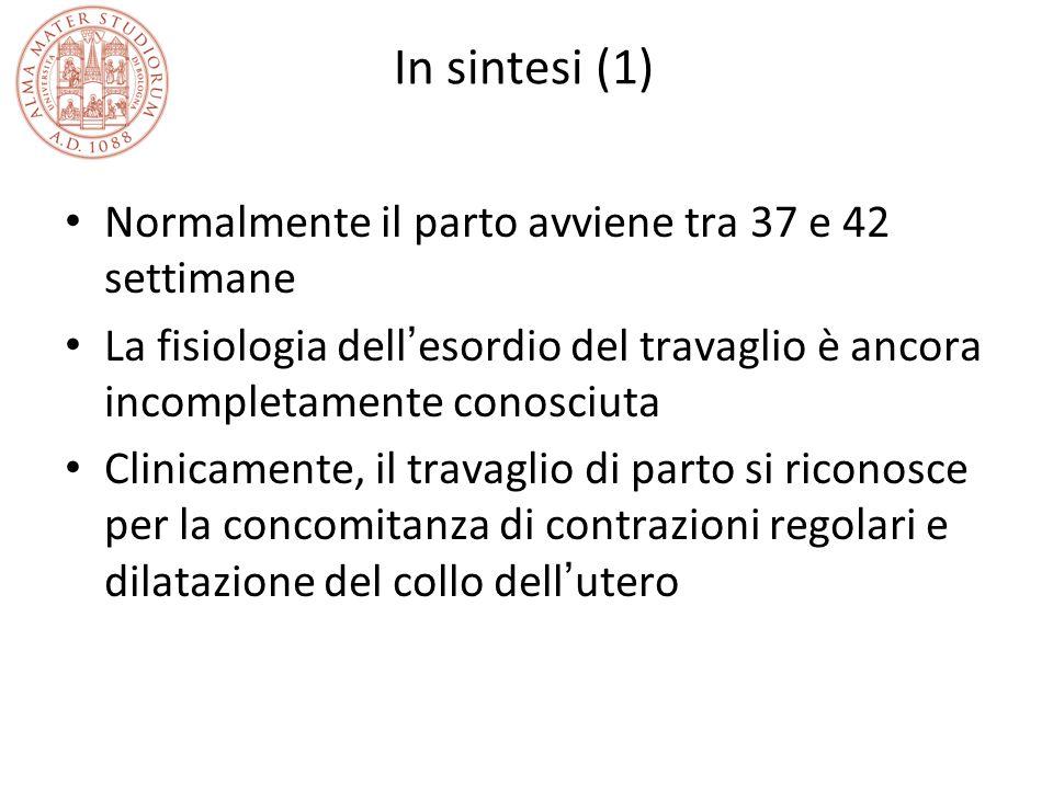 In sintesi (1) Normalmente il parto avviene tra 37 e 42 settimane La fisiologia dell ' esordio del travaglio è ancora incompletamente conosciuta Clini