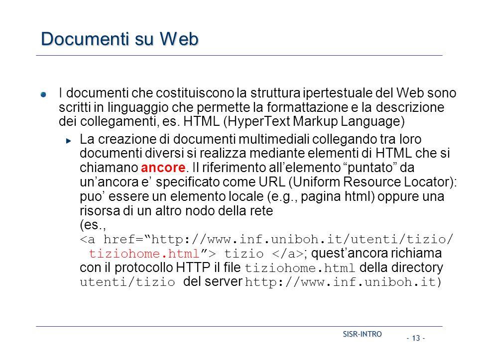 SISR-INTRO - 13 - Documenti su Web I documenti che costituiscono la struttura ipertestuale del Web sono scritti in linguaggio che permette la formatta