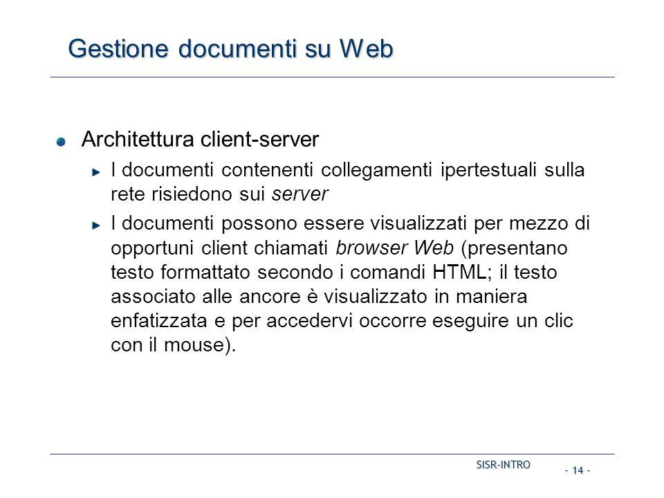 SISR-INTRO - 14 - Gestione documenti su Web Architettura client-server I documenti contenenti collegamenti ipertestuali sulla rete risiedono sui serve