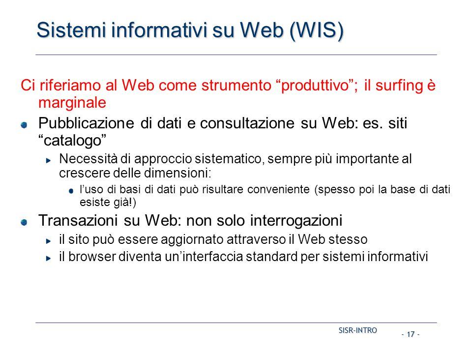 """SISR-INTRO - 17 - Sistemi informativi su Web (WIS) Ci riferiamo al Web come strumento """"produttivo""""; il surfing è marginale Pubblicazione di dati e con"""