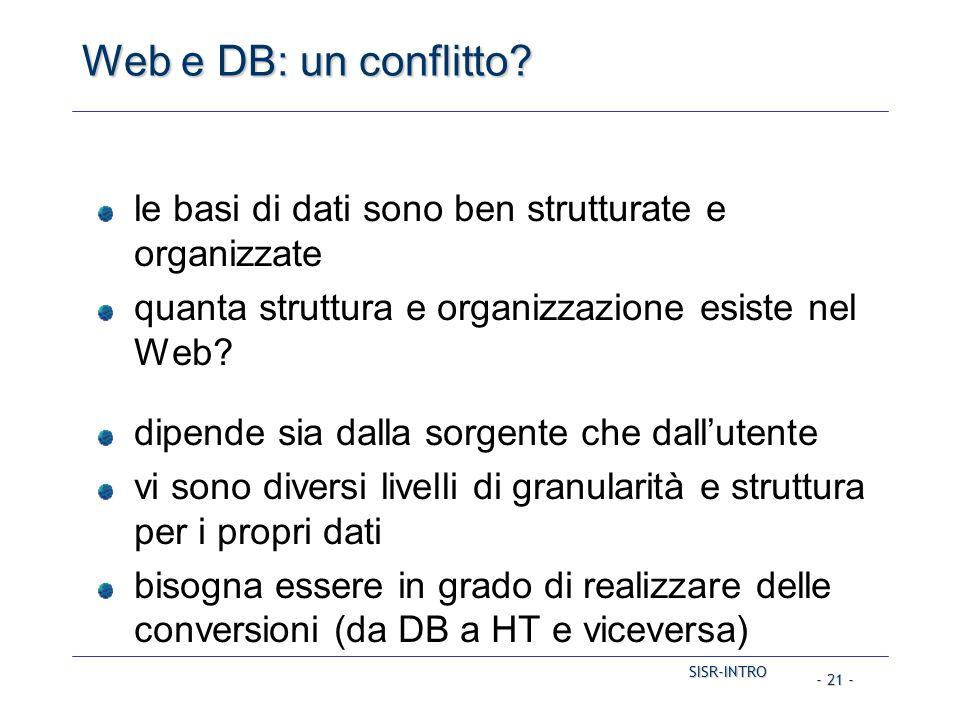 SISR-INTRO - 21 - Web e DB: un conflitto? le basi di dati sono ben strutturate e organizzate quanta struttura e organizzazione esiste nel Web? dipende