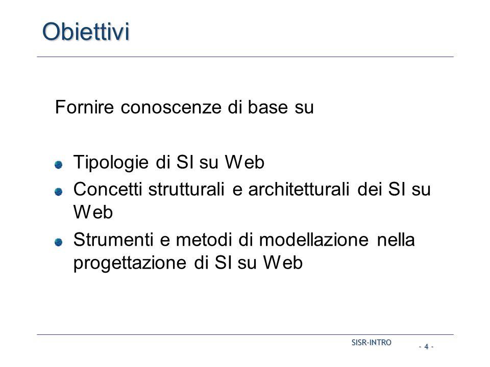 SISR-INTRO - 4 - Obiettivi Fornire conoscenze di base su Tipologie di SI su Web Concetti strutturali e architetturali dei SI su Web Strumenti e metodi