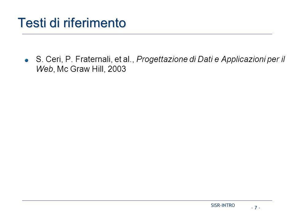 SISR-INTRO - 7 - Testi di riferimento S. Ceri, P. Fraternali, et al., Progettazione di Dati e Applicazioni per il Web, Mc Graw Hill, 2003
