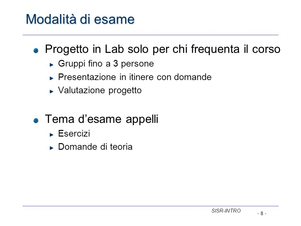 Modalità di esame Progetto in Lab solo per chi frequenta il corso Gruppi fino a 3 persone Presentazione in itinere con domande Valutazione progetto Te