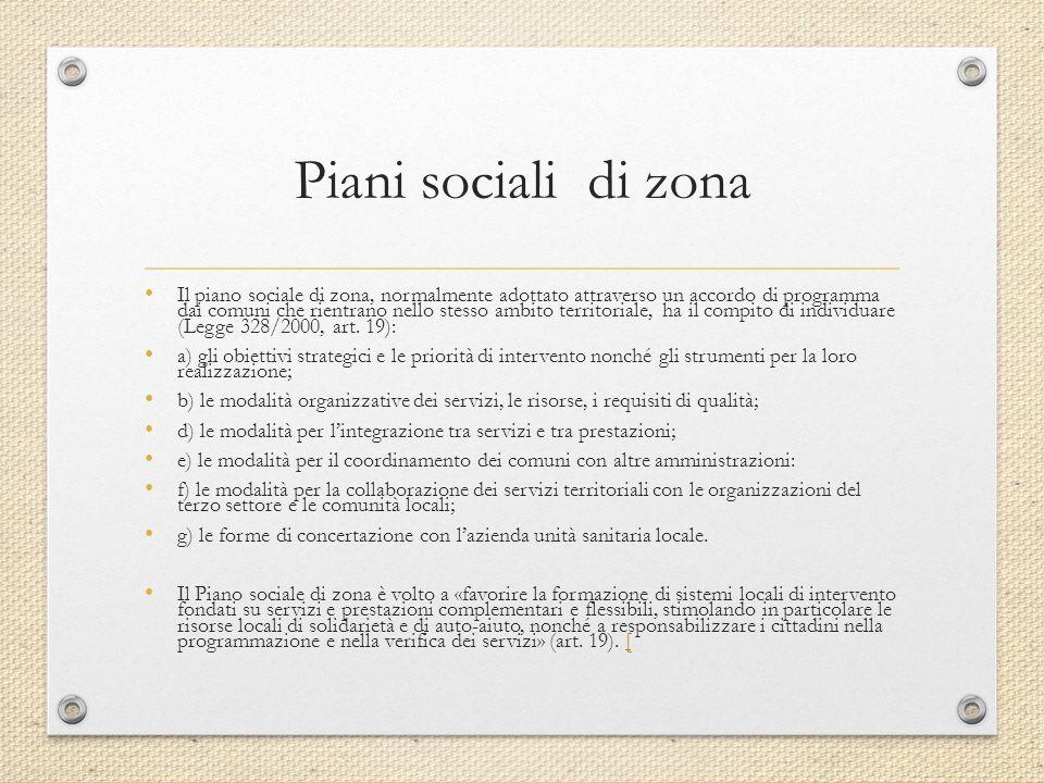 Piani sociali di zona Il piano sociale di zona, normalmente adottato attraverso un accordo di programma dai comuni che rientrano nello stesso ambito t