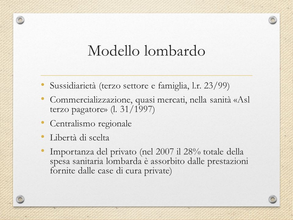 Sussidiarietà (terzo settore e famiglia, l.r. 23/99) Commercializzazione, quasi mercati, nella sanità «Asl terzo pagatore» (l. 31/1997) Centralismo re