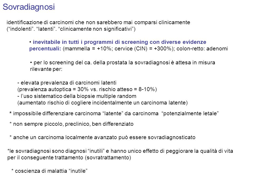 Sovradiagnosi inevitabile in tutti i programmi di screening con diverse evidenze percentuali: (mammella = +10%; cervice (CIN) = +300%); colon-retto: a