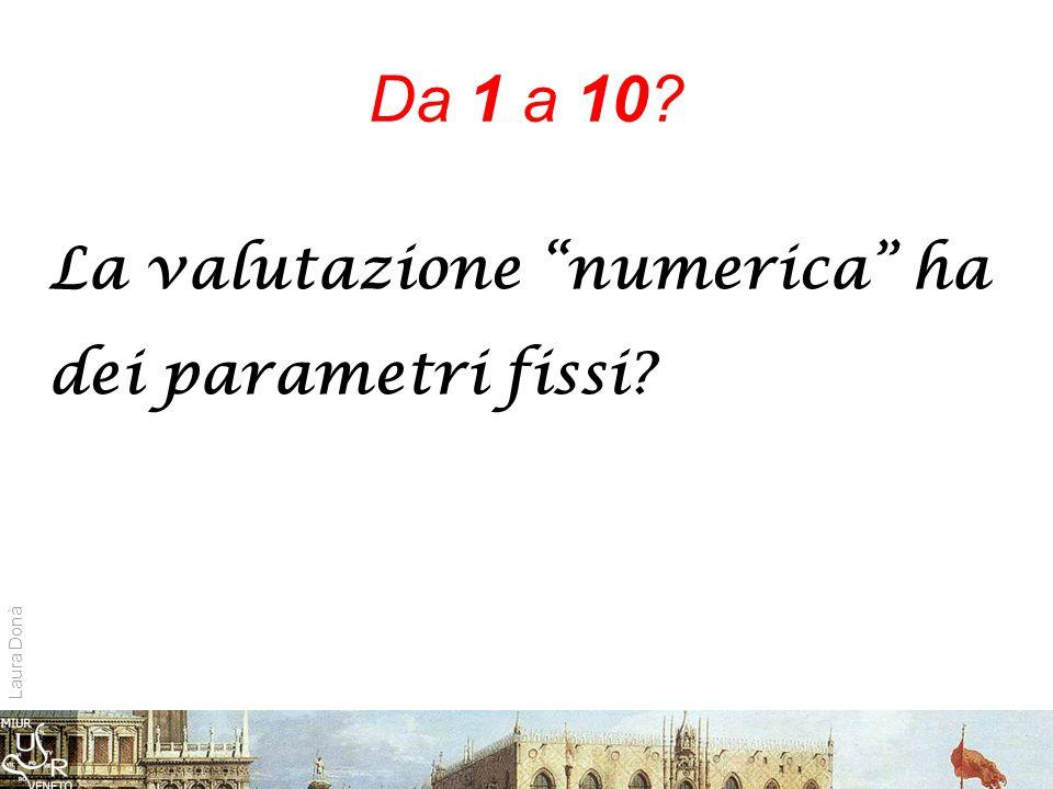 Da 1 a 10 La valutazione numerica ha dei parametri fissi Laura Donà