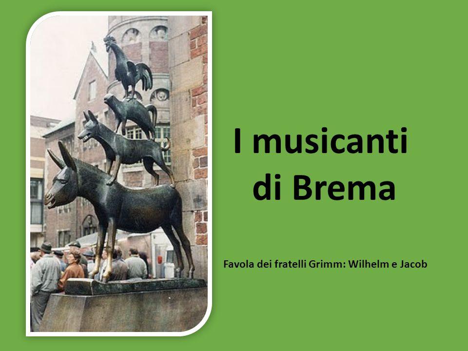 I musicanti di Brema Favola dei fratelli Grimm: Wilhelm e Jacob