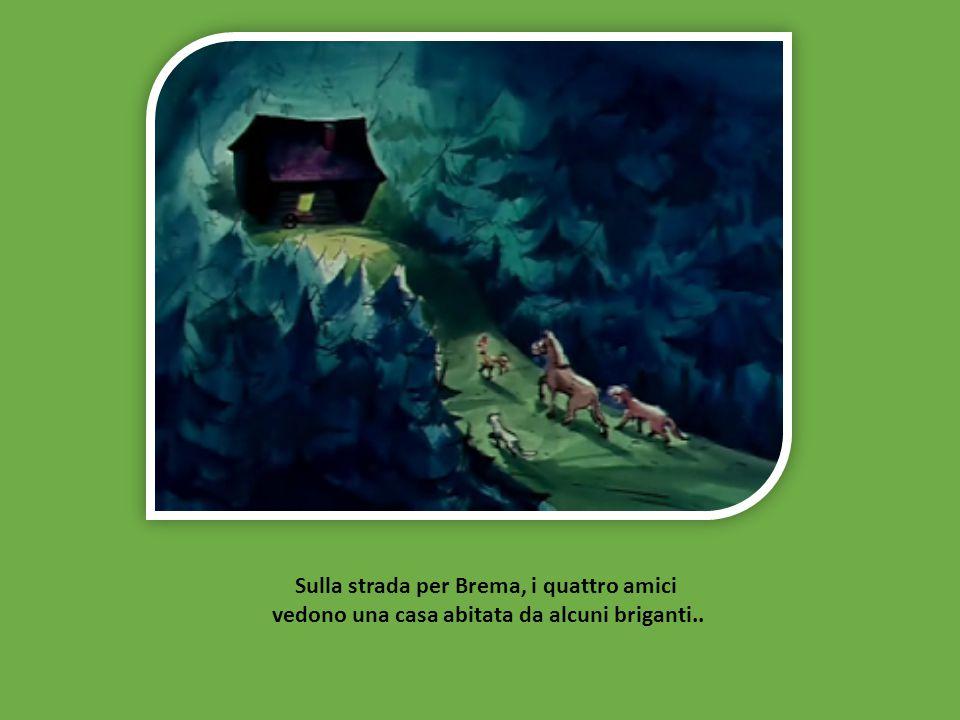 Sulla strada per Brema, i quattro amici vedono una casa abitata da alcuni briganti..