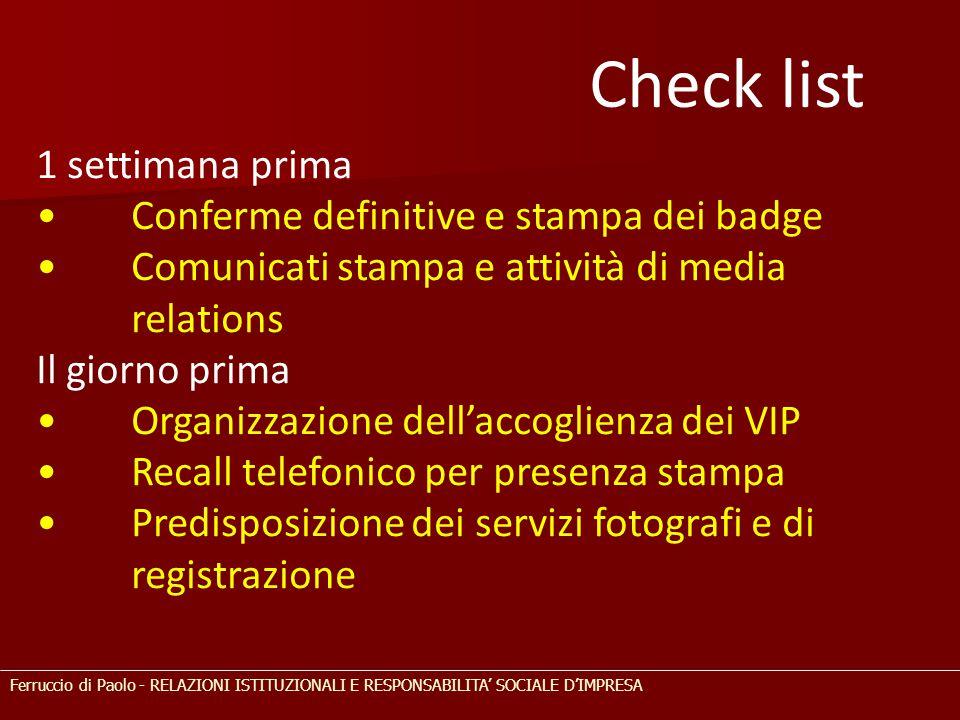 1 settimana prima Conferme definitive e stampa dei badge Comunicati stampa e attività di media relations Il giorno prima Organizzazione dell'accoglien
