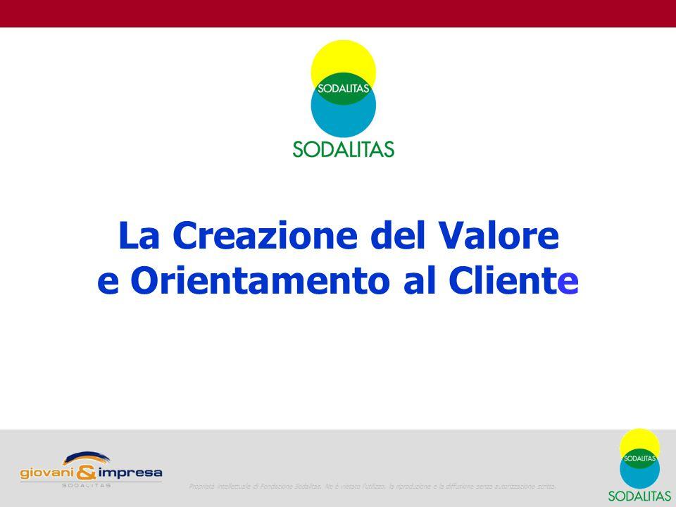 La Creazione del Valore e Orientamento al Cliente 1 Proprietà intellettuale di Fondazione Sodalitas. Ne è vietato l'utilizzo, la riproduzione e la dif