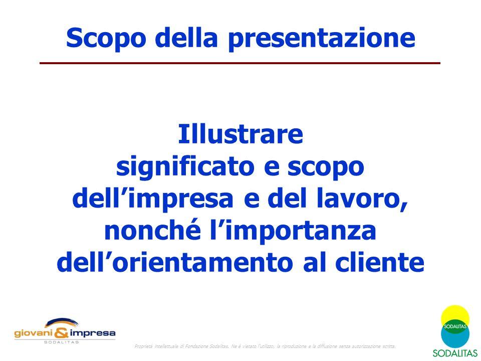 Scopo della presentazione Illustrare significato e scopo dell'impresa e del lavoro, nonché l'importanza dell'orientamento al cliente Proprietà intelle