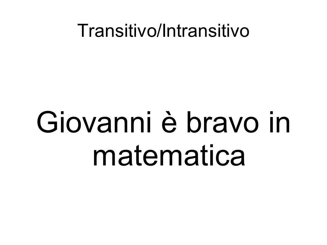 Transitivo/Intransitivo Giovanni è bravo in matematica