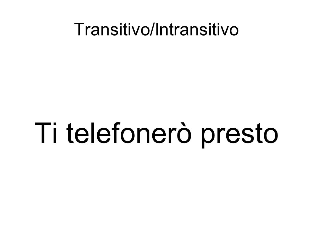 Transitivo/Intransitivo Ti telefonerò presto