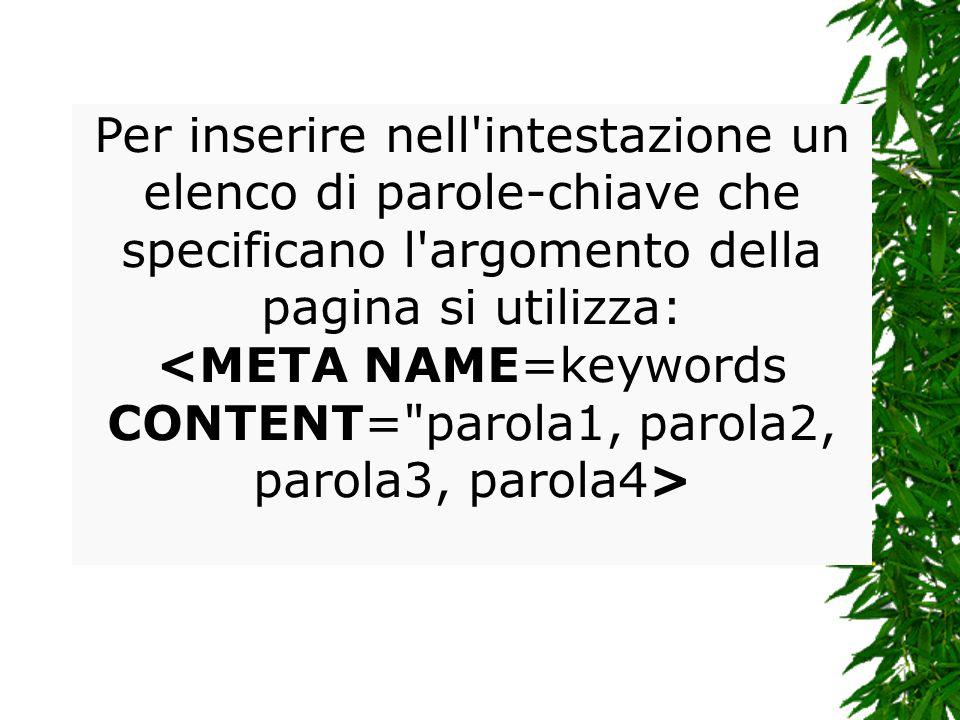 Per inserire nell intestazione un elenco di parole-chiave che specificano l argomento della pagina si utilizza: