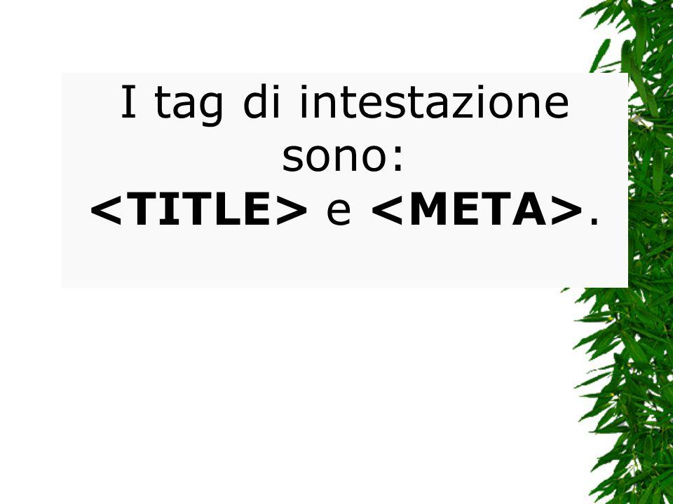 I tag di intestazione sono: e.