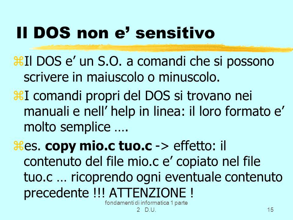 fondamenti di informatica 1 parte 2 D.U.15 Il DOS non e' sensitivo zIl DOS e' un S.O.