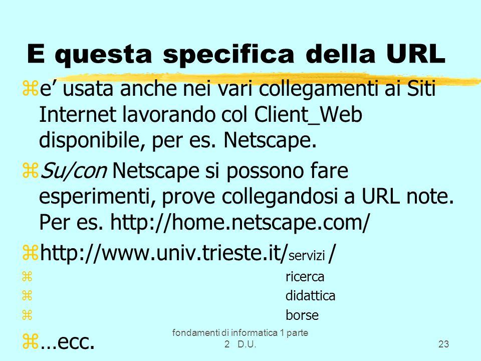 fondamenti di informatica 1 parte 2 D.U.23 E questa specifica della URL ze' usata anche nei vari collegamenti ai Siti Internet lavorando col Client_Web disponibile, per es.