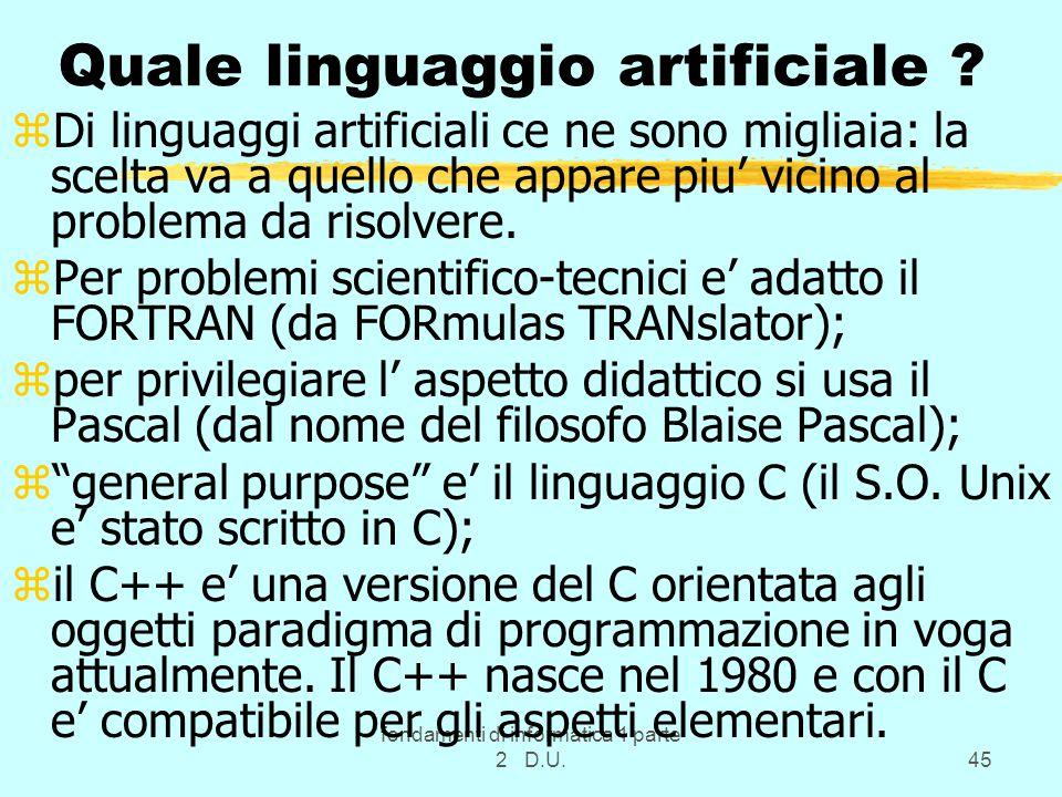 fondamenti di informatica 1 parte 2 D.U.45 Quale linguaggio artificiale ? zDi linguaggi artificiali ce ne sono migliaia: la scelta va a quello che app