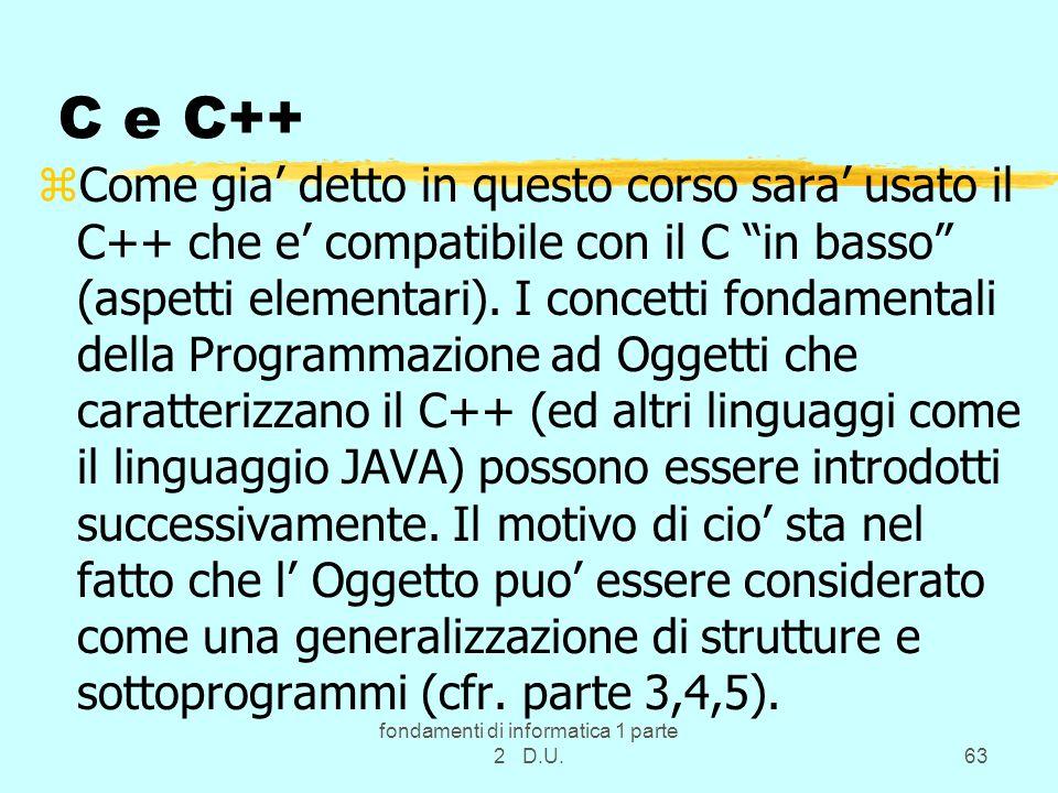 fondamenti di informatica 1 parte 2 D.U.63 C e C++ zCome gia' detto in questo corso sara' usato il C++ che e' compatibile con il C in basso (aspetti elementari).