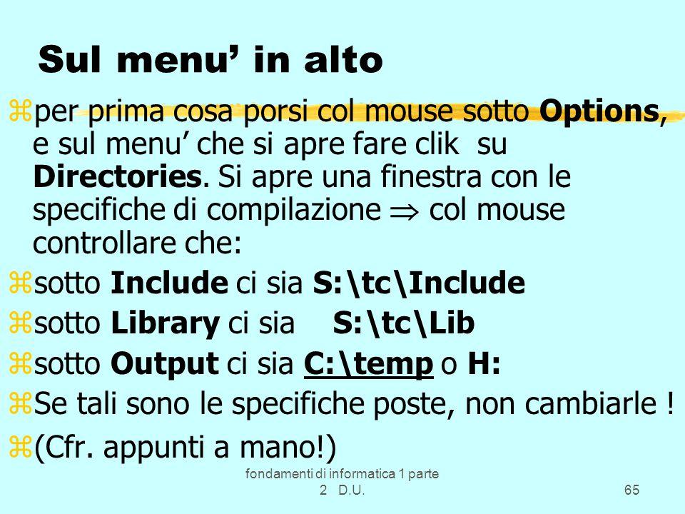 fondamenti di informatica 1 parte 2 D.U.65 Sul menu' in alto zper prima cosa porsi col mouse sotto Options, e sul menu' che si apre fare clik su Directories.