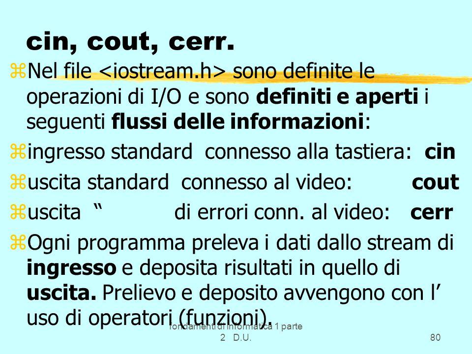 fondamenti di informatica 1 parte 2 D.U.80 cin, cout, cerr.