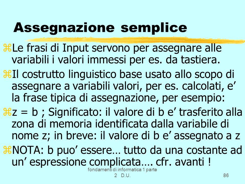 fondamenti di informatica 1 parte 2 D.U.86 Assegnazione semplice zLe frasi di Input servono per assegnare alle variabili i valori immessi per es.