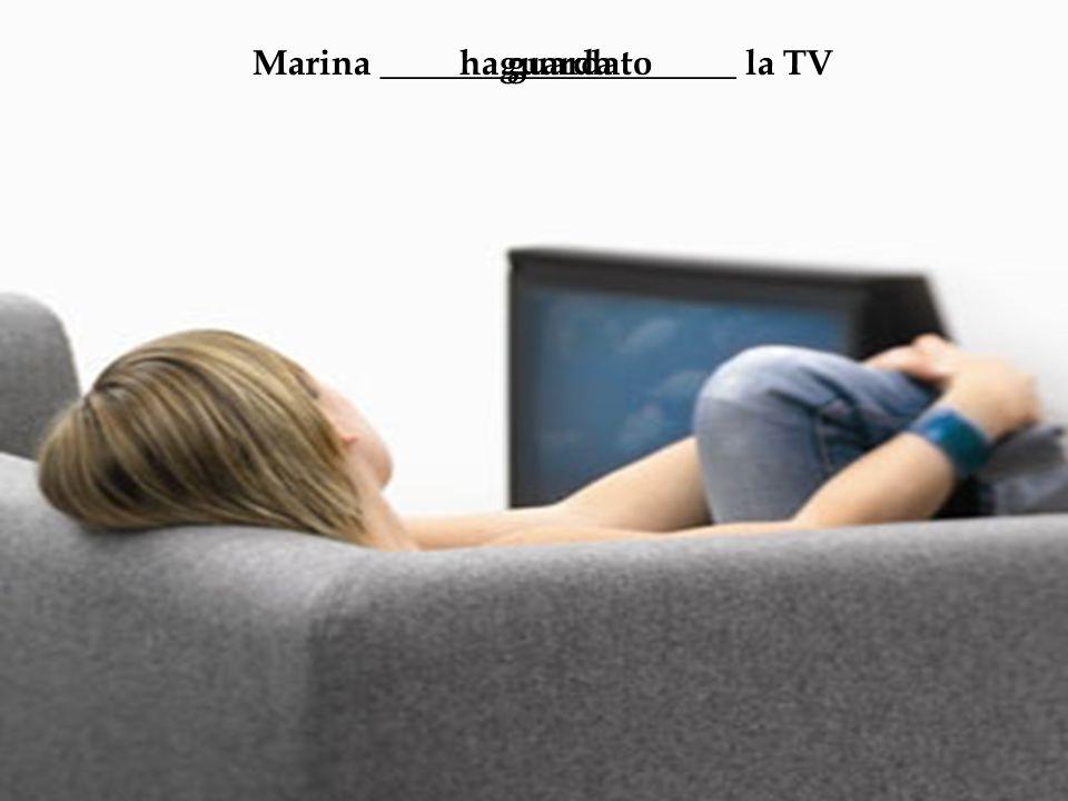 Marina ____________________ la TVguardaha guardato