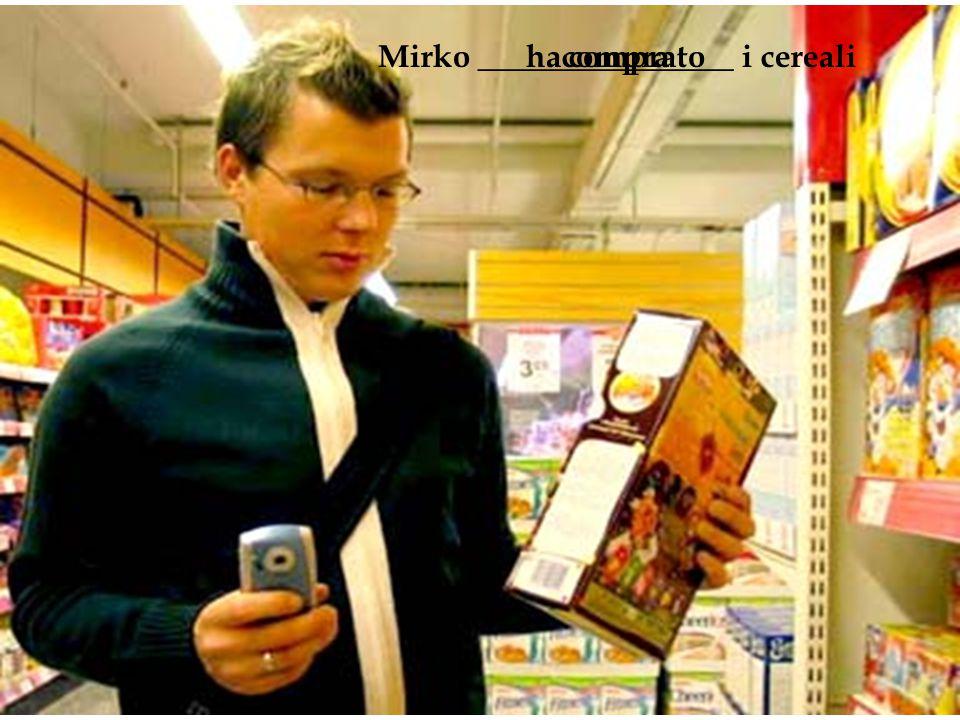Mirko ________________ i cerealicompraha comprato