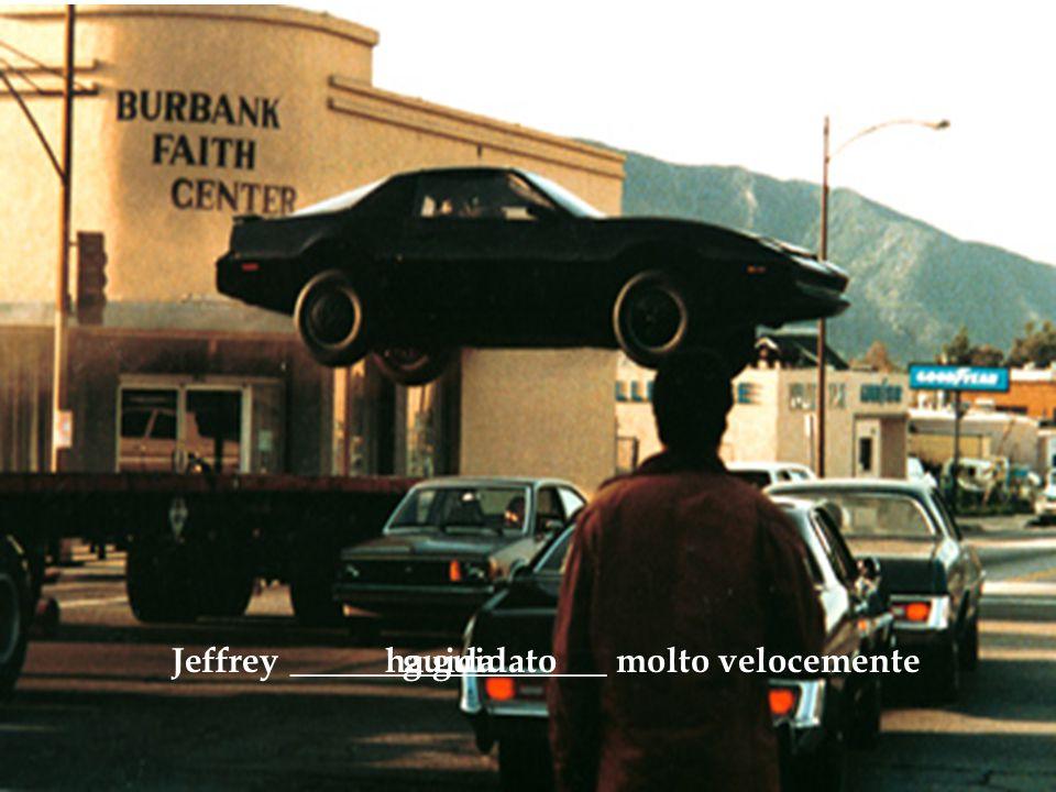 Jeffrey __________________ molto velocementeguidaha guidato