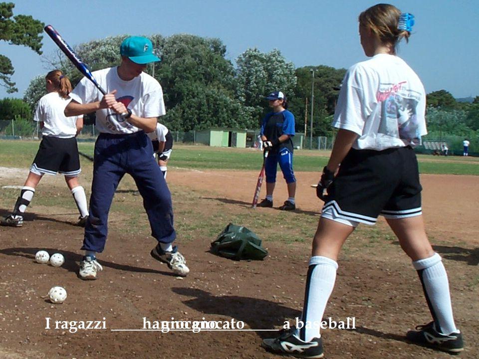 I ragazzi _____________________ a baseballgiocanohanno giocato